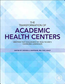 The Transformation of Academic Health Centers