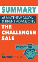 Summary of Mathew Dixon and Brent Adamson s the Challenger Sale Book