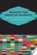 Making the Mexican Diabetic  : Race, Science, and the Genetics of Inequality