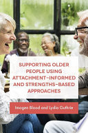 Supporting older people using attachment-informed and strengths-based approaches