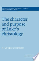 The Character And Purpose Of Luke S Christology