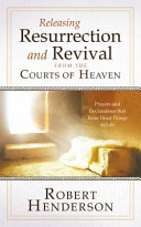 Releasing Resurrection and Revival from the Courts of Heaven