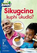 Books - Aweh! IsiZulu Home Language Grade 1 Level 3 Reader 9: Sikugcina kuphi ukudla?   ISBN 9780190430894