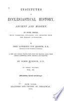 Institutes of Ecclesiastical History  Ancient and Modern