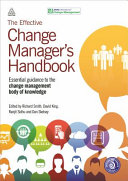 The Effective Change Manager s Handbook  Essential Guidance to the Change Management Body of Knowledge