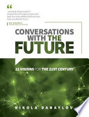 Conversations with the Future  : 21 Visions for the 21st Century