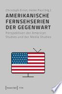 Amerikanische Fernsehserien der Gegenwart  : Perspektiven der American Studies und der Media Studies
