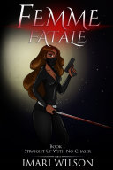 Femme Fatale Book 1  Straight Up With No Chaser