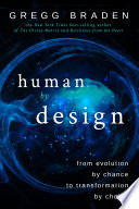 """Human by Design: From Evolution by Chance to Transformation by Choice"" by Gregg Braden"