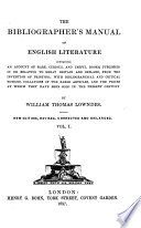 The bibliographer s manual of English literature  containing an account of rare  curious  and useful books  publ  in or relating to Great Britain and Ireland Book