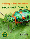 Amazing  Crazy and Weird Bugs and Insects
