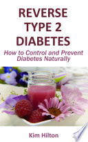Reverse Type 2 Diabetes  How to Control and Prevent Diabetes Naturally