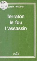 Pdf Ferraton le fou, l'assassin Telecharger
