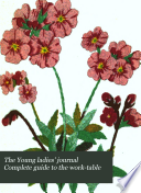 The Young Ladies' Journal Complete Guide to the Worktable
