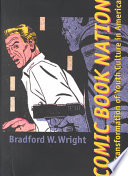 Comic Book Nation, The Transformation of Youth Culture in America by Bradford W. Wright,Professor Bradford W Wright PDF