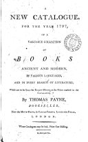 A New Catalogue  for the Year 1797  of a Valuable Collection of Books Ancient and Modern  in Various Languages  and in Every Branch of Literature      to be Sold     by Thomas Payne