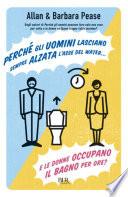 Perché gli uomini lasciano sempre alzata l'asse del water¿ E le donne occupano il bagno per ore?