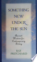 Something New Under the Sun  Ancient Wisdom for Contemporary Living Book