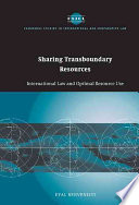 Sharing Transboundary Resources  : International Law and Optimal Resource Use