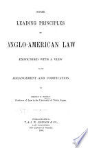 Some Leading Principles of Anglo American Law Expounded with a View to Its Arrangement and Codification