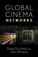 Global cinema networks / edited by Elena Gorfinkel and Tami Williams