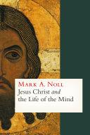 Jesus Christ and the Life of the Mind [Pdf/ePub] eBook