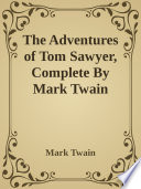 The Adventures of Tom Sawyer, Complete By Mark Twain (Samuel Clemens)