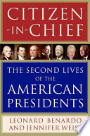 Citizen-in-Chief  : The Second Lives of the American Presidents