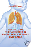 Tantalizing Therapeutics in Bronchopulmonary Dysplasia