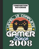 Composition Notebook   Level 12 Complete Gamer Since 2008