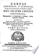 Cartas erudítas, y curiosas  : en que por la mayor parte se continúa el designio del teatro critico universal, impugnando, ò reduciendo à dudosas varias opiniones comunes , Band 1