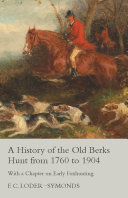 A History of the Old Berks Hunt from 1760 to 1904 - With a Chapter on Early Foxhunting