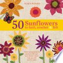 50 Sunflowers to Knit, Crochet & Felt