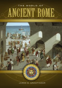 The World of Ancient Rome: A Daily Life Encyclopedia [2 volumes]