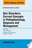 Hair Disorders Current Concepts In Pathophysiology Diagnosis And Management An Issue Of Dermatologic Clinics Book PDF