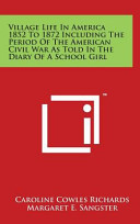 Village Life in America 1852 to 1872 Including the Period of the American Civil War as Told in the Diary of a School Girl