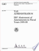 Tax administration IRS  abatement of assessments in fiscal years 199598   report to the Joint Committee on Taxation