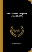 The Food And Drugs Act June 30 1906