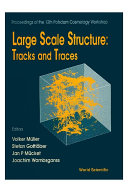 Large Scale Structure: Tracks And Traces - Proceedings Of 12th Potsdam Cosmology Workshop