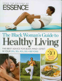 ESSENCE The Black Woman s Guide to Healthy Living