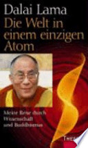 Die Welt in einem einzigen Atom  : meine Reise durch Wissenschaft und Buddhismus