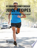 67 Organic Kidney Disease Juice Recipes  Solve Your Kidney Problems Without Pills or Medicine