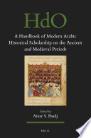 A Handbook of Modern Arabic Historical Scholarship on the Ancient and Medieval Periods