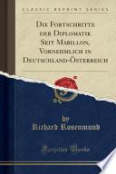 Die Fortschritte Der Diplomatik Seit Mabillon, Vornehmlich in Deutschland-Österreich (Classic Reprint)