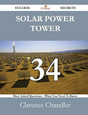 Solar Power Tower 34 Success Secrets   34 Most Asked Questions on Solar Power Tower   What You Need to Know Book