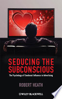 """""""Seducing the Subconscious: The Psychology of Emotional Influence in Advertising"""" by Robert Heath"""