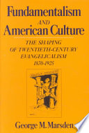 """Fundamentalism and American Culture: The Shaping of Twentieth Century Evangelicalism, 1870-1925"" by George M. Marsden"