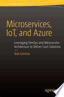 Microservices, IoT and Azure  : Leveraging DevOps and Microservice Architecture to deliver SaaS Solutions