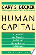 """""""Human Capital: A Theoretical and Empirical Analysis, with Special Reference to Education"""" by Gary S. Becker"""