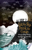 """""""Eat the Sky, Drink the Ocean"""" by Kirsty Murray, Payal Dhar, Anita Roy"""